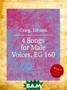 Купить 4 песни для мужских голосов, EG 160, Музбука, Григ Эдвард, 978-5-8846-6309-1