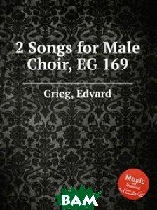 2 песни для мужского хора, EG 169