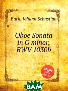 Купить Соната для гобоя соль минор, BWV 1030b, Музбука, Бах Иоганн Себастьян, 978-5-8844-9313-1