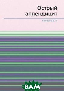 Купить Острый аппендицит.pdf, ЁЁ Медиа, Колесов В.И., 978-5-458-32932-3