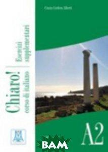 Chiaro A2. Libro Esercizi Supplementari (+ Audio CD), Alma Edizioni (Alma Italy), GIULIA DE SAVORGNANI, 978-88-6182-235-1  - купить со скидкой