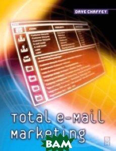 Купить Total e-Mail Marketing, Butterworth-Heinemann, Chaffey Dave, 978-0-7506-5754-9