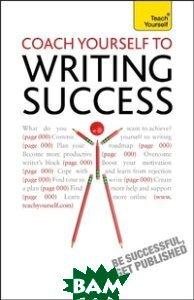 Купить Coach Yourself to Writing Success, Stoughton, Hill Bekki, 978-1-4441-4571-7