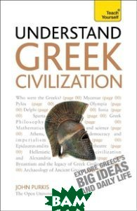 Understand Greek Civilization, Stoughton, Purkiss John, 978-1-444-16343-8  - купить со скидкой