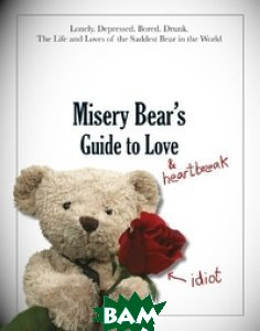 Купить Misery Bear`s Guide to Love and Heartbreak, Stoughton, Bear Misery, 978-1-4447-2805-7