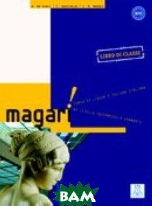 Купить Magari (libro di classe+eserciziario) Pack, Alma Edizioni (Alma Italy), De Giuli Alessandro, 978-88-6182-257-3