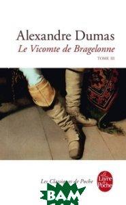 Купить Le Vicomte de Bragelonne 3, Livre de Poche, Dumas Alexandre, 978-2-253-08894-3