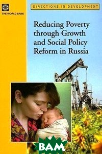 Reducing Poverty Through Growth and Social Policy Reform in Russia