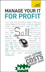 Купить Teach Yourself Manage Your IT for Profit, Scott Traer, 978-1-4441-0754-8