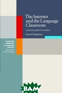 Купить The Internet and the Language Classroom: A Practical Guide for Teachers, CAMBRIDGE UNIVERSITY PRESS, Dudeney Gavin, 978-0-521-68446-0