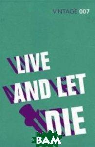 Купить Live and Let Die, Vintage, Fleming Ian, 978-0-099-57599-3
