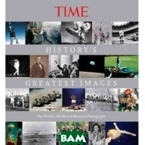 Hachette Book Group / TIME History`s Greatest Images: The World`s Most Influential Photographs