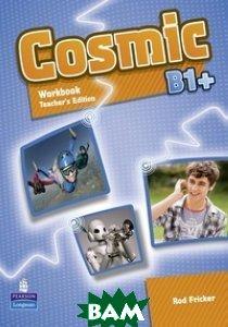 Купить Cosmic: Level B1+: Workbook: Teacher`s Edition (+ CD), Неизвестный, Rod Fricker, 9781408267561