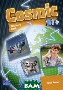 Купить Cosmic B1+. Teacher`s Book, Pearson Education (Longman), 978-1-4082-4656-6