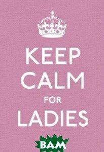Купить Keep Calm for Ladies, Random House, Inc., 978-0-09-194366-0