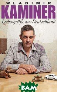 Купить Liebesgr& 252;& 223;e aus Deutschland, Random House, Inc., Kaminer Wladimir, 978-3-442-47365-6
