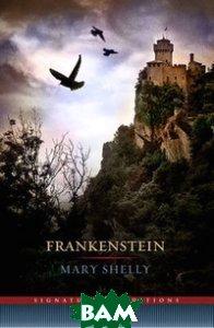 Купить Frankenstein, Sterling Publishing, Shelley Mary Wollstonecraft, 978-1-4351-3768-4