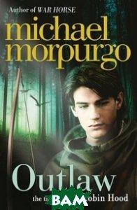 Купить Outlaw: The Story of Robin Hood, HarperCollins Publishers, Morpurgo Michael, 978-0-00-746592-7
