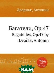 Багатели, Op.47
