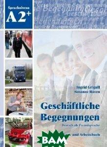Купить Geschaftliche Begegnungen A2+ (+ Audio CD), Schubert Verlag, Grigull Ingrid, 978-3-941323-19-3