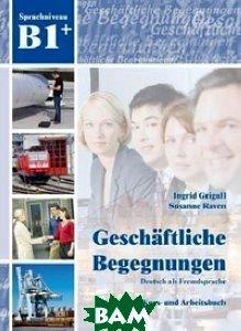 Купить Geschaftliche Begegnungen B1+ (+ Audio CD), Schubert Verlag, Grigull Ingrid, 978-3-941323-16-2