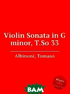 Соната для скрипки соль минор, T.So 33, Музбука, Т. Альбинони, 978-5-8844-7768-1  - купить со скидкой