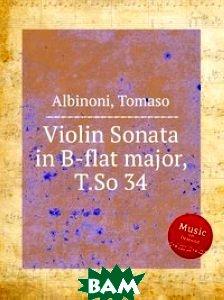 Купить Соната для скрипки си-бемоль мажор, T.So 34, Музбука, Т. Альбинони, 978-5-8844-7767-4