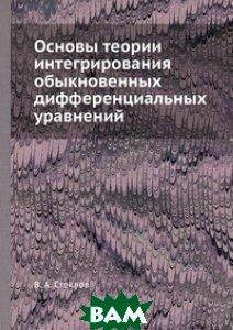 Купить Основы теории интегрирования обыкновенных дифференциальных уравнений, ЁЁ Медиа, В.А. Стеклов, 978-5-458-56908-8