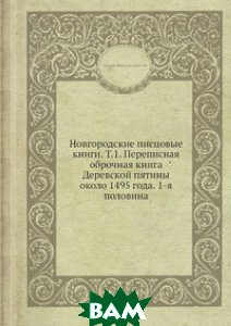 Новгородские писцовые книги. Т. 1. Переписная оброчная книга Деревской пятины около 1495 года. 1-я половина