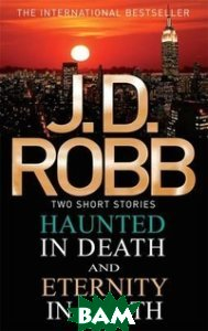 Купить Haunted in Death. Eternity in Death, Piatkus Books, Robb J.D., 978-0-7499-5848-0