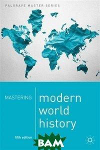 Купить Mastering Modern World History, Palgrave, Lowe Norman, 978-1-137-27694-0