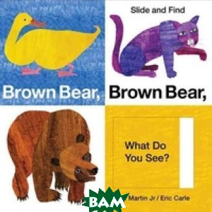 Купить Slide and Find. Brown Bear, Brown Bear, What Do You See, Неизвестный, Martin Bill Jr., 978-0-312-50926-2
