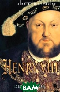 A Brief History of Henry VIII