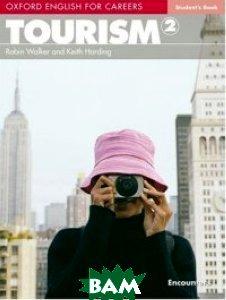Купить Oxford English for Careers: Tourism 2, OXFORD UNIVERSITY PRESS, Robin Walker, Keith Harding, 9780194551038