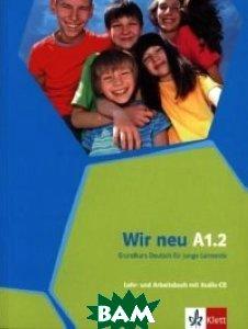Купить Wir neu A1.2. Lehr- und Arbeitsbuch (+ Audio CD), KLETT, Motta G., 978-3-12-675871-0
