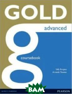 Купить Gold Advanced Coursebook: Advanced, Pearson Education Limited, Amanda Thomas, Sally Burgess, 978-1-4479-0704-6