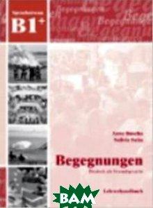 Купить Begegnungen Deutsch als Fremdsprache B1+: Lehrerhandbuch, Schubert Verlag, Buscha Anne, 978-3-941323-21-6
