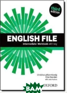 Купить English File third edition Intermediate: Workbook with key, OXFORD UNIVERSITY PRESS, Christina Latham-Koenig, Clive Oxenden, 978-0-19-451984-7