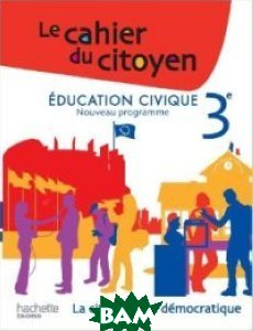 Купить Education civique 3e: La citoyennet& 233; d& 233;mocratique, Неизвестный, Defebvre Christian, 978-2-01-125647-8