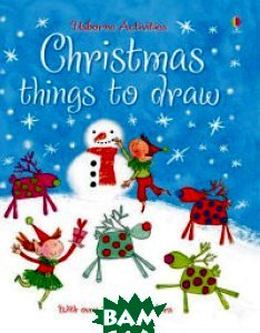 Christmas Things to Draw, Usborne Publishing Ltd., Fiona Watt, 978-1-4095-6782-0  - купить со скидкой