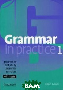 Grammar in Practice 1: 40 units of self-study grammar exercises with tests