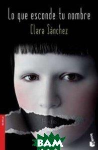 Купить Lo que esconde tu nombre, Booket, Sanchez Clara, 978-84-233-4817-6