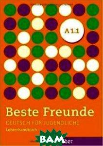 Купить Beste Freunde A1.1: Deutsch f& 252;r Jugendliche.Deutsch als Fremdsprache. Lehrerhandbuch, Max Hueber Verlag, Bovermann Monika, 978-3-19-421051-6