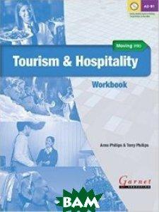 Купить Moving into Tourism and Hospitality (+ Audio CD), Garnet, Mol Hans, 978-1-908614-47-6