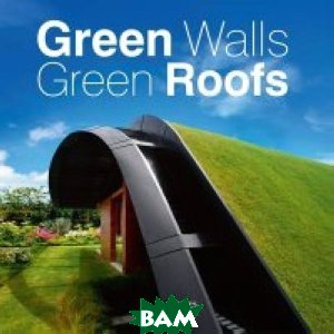 Купить Green Walls Green Roofs, Images Publishing Group, 978-1-86470-552-2