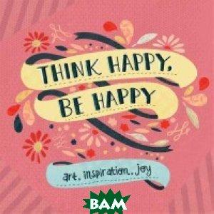 Купить Think Happy, be Happy, Workman, 978-0-7611-7757-9