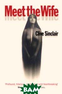 Купить Meet the Wife, Avendia Publishing, Sinclair Clive, 978-0-330-34842-3