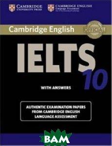 Купить Cambridge IELTS 10 Student`s Book with Answers: Authentic Examination Papers from Cambridge English Language Assessment, CAMBRIDGE UNIVERSITY PRESS, Cambridge ESOL, 978-1-107-46440-7