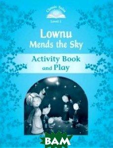 Купить Lownu Mends the Sky. Activity Book and Play, OXFORD UNIVERSITY PRESS, 978-0-19-423851-9