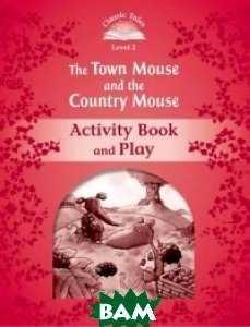 Купить The Town Mouse and the Country Mouse. Activity Book and Play, OXFORD UNIVERSITY PRESS, Arengo Sue, 978-0-19-423911-0